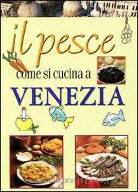 Il Pesce come si cucina a Venezia